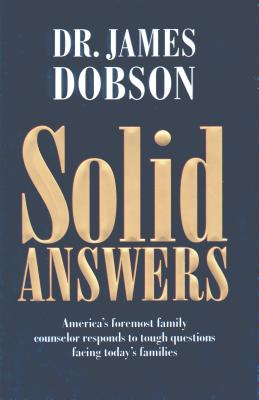 Image for Solid Answers: America's Foremost Family Counselor Responds to Tough Questions Facing Today's Families