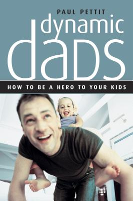 Image for Dynamic Dads: How to be a hero to your kids