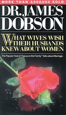 What Wives Wish Their Husbands Knew About Women, Dobson,James C.