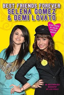 Best Friends Forever: Selena Gomez & Demi Lovato, Lexi Ryals