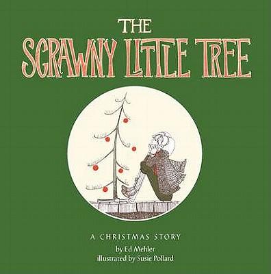 THE SCRAWNY LITTLE TREE A Christmas Story, Mehler, Ed