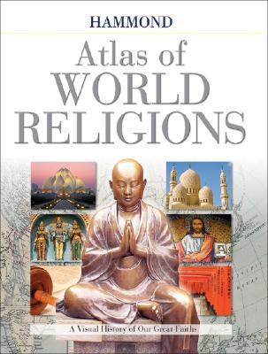 Hammond Atlas of World History - A Visual History of Our Great Faiths, Murray, Aaron R.