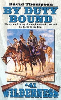 By Duty Bound (Wilderness #41), David Thompson
