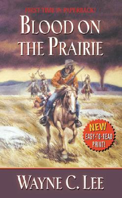 Blood on the Prairie (Leisure Western), Wayne C. Lee