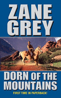 Dorn of the Mountains, Zane Grey