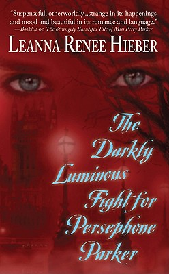 Darkly Luminous Fight For Persephone Parker, The, Hieber, Leanna Renee