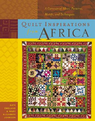 Image for Quilt Inspirations from Africa : A Caravan of Ideas, Patterns, Motifs, and Techniques
