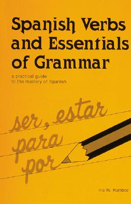 Image for Spanish Verbs And Essentials of Grammar: A Practical Guide to the Mastery of Spanish (English and Spanish Edition)