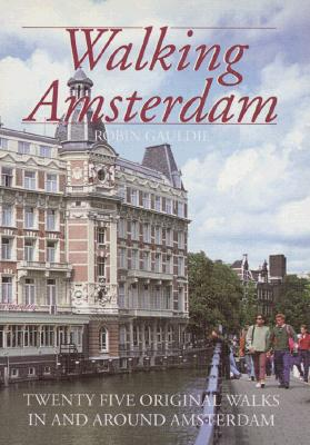 Image for Walking Amsterdam: Twenty-Five Original Walks in and Around Amsterdam
