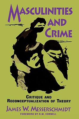 Masculinities and Crime: Critique and Reconceptualization of Theory, Messerschmidt, James W.