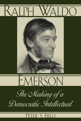 Image for Ralph Waldo Emerson: The Making of A Democratic Intellectual (American Intellectual Culture)