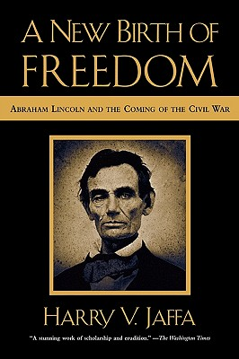 Image for A New Birth of Freedom: Abraham Lincoln and the Coming of the Civil War
