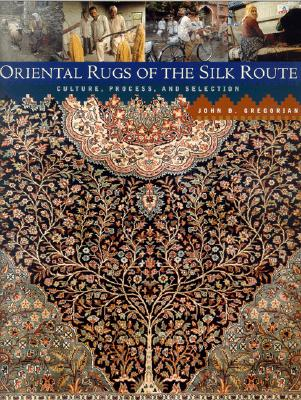 Image for Oriental Rugs of the Silk Route: Culture, Process, and Selection