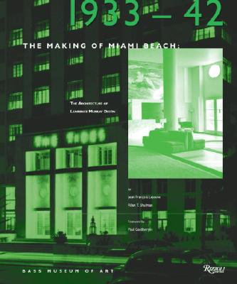 Image for The Making of Miami Beach: 1933-1942 The Architecture of Lawrence Murray Dixon