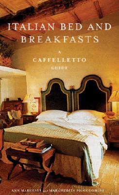 Italian Bed and Breakfasts: A Caffelletto Guide, Michele Ballarati, Margherita Piccolomini, Anne Marshall