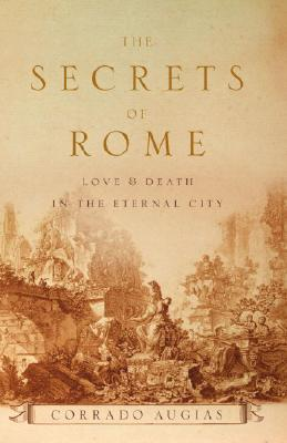 Image for Secrets of Rome: Love & Death in the Eternal City