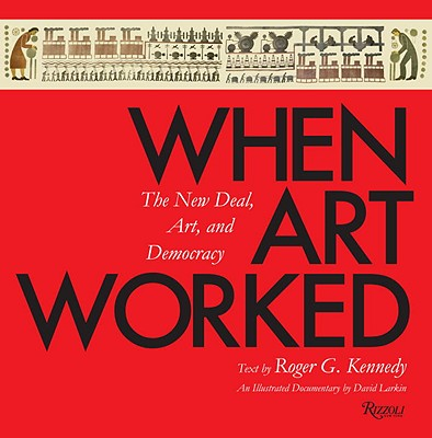 Image for When Art Worked: The New Deal, Art, and Democracy