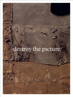 Destroy the picture. painting the void 1945-1962, Schimmel, Paul  Organized & edited by