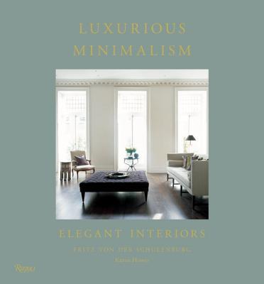 Luxurious Minimalism: Elegant Interiors, Von Der Schulenburg, Fritz; Howes, Karen
