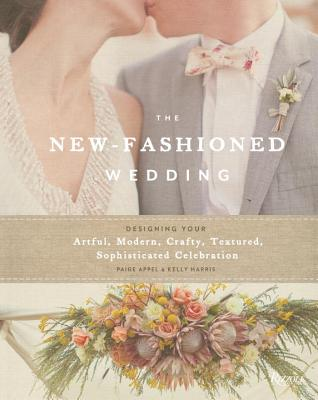 Image for The New-Fashioned Wedding: Designing Your Artful, Modern, Crafty, Textured, Sophisticated Celebration