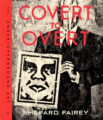 Image for COVERT TO OVERT : THE UNDER / OVERGROUND ART OF SHEPARD FAIREY