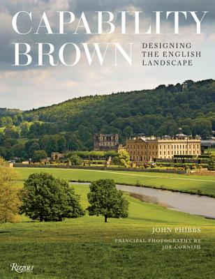 Capability Brown: Designing the English Landscape, Phibbs, John