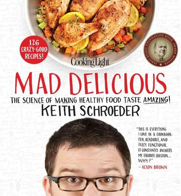 Cooking Light Mad Delicious: The Science of Making Healthy Food Taste Amazing, Schroeder, Keith