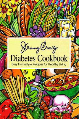 Image for Jenny Craig Diabetes Cookbook: Easy Homestyle Recipes for Healthy Living