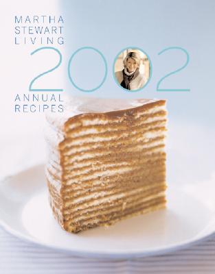 Martha Stewart Living Annual Recipes 2002, Editors of Martha Stewart Living