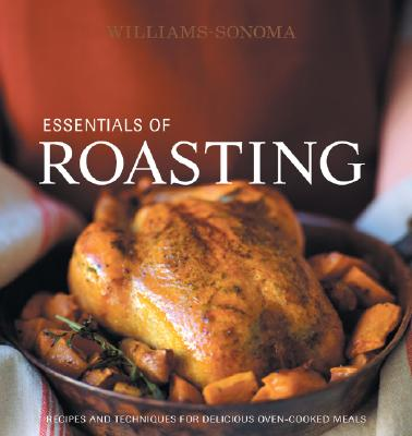 Image for Williams-Sonoma Essentials of Roasting: Recipes and techniques for delicious oven-cooked meals