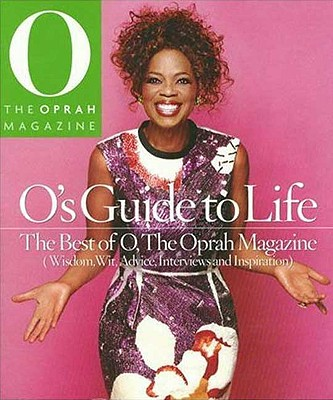 O's Guide to Life: The Best of O, the Oprah Magazine, Oxmoor House
