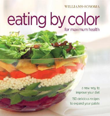 Image for Williams-Sonoma Eating by Color for maximum health: A New Way to Improve Your Diet; 150 delicious ways to expand your palate (William Sonoma Essentials)