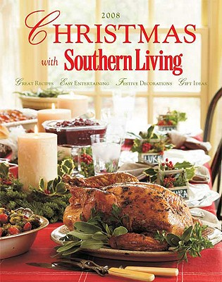 Image for Christmas with Southern Living 2008: Great Recipes - Easy Entertaining - Festive Decorations - Gift Ideas