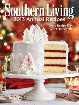 Image for Southern Living 2013 Annual Recipes: Every Recipe From 2013 -- over 750! (Southern Living Annual Recipes)