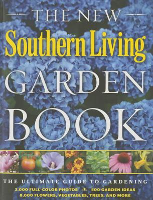 Image for The New Southern Living Garden Book: The Ultimate Guide to Gardening (Southern Living (Paperback Oxmoor))
