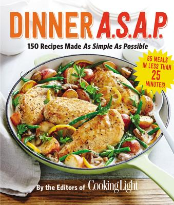 Image for Dinner A.S.A.P.: 150 Recipes Made As Simple As Possible (Cooking Light)