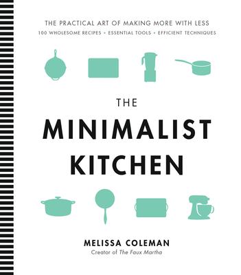 Image for Minimalist Kitchen: 100 Wholesome Recipes, Essenti