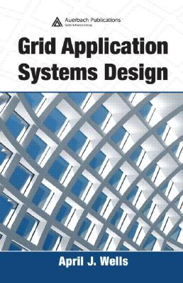 Grid Application Systems Design, Wells, April J.