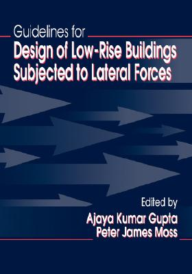 Guidelines for Design of Low-Rise Buildings Subjected to Lateral Forces, Gupta, Ajaya Kumar; Moss, Peter James; EDITORS