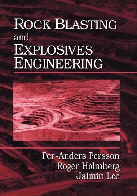 Rock Blasting and Explosives Engineering, Persson, Per-Anders; Holmberg, Roger; Lee, Jaimin