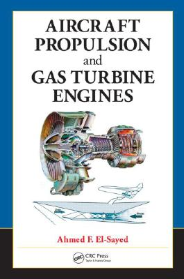 Aircraft Propulsion and Gas Turbine Engines, El-Sayed, Ahmed F.