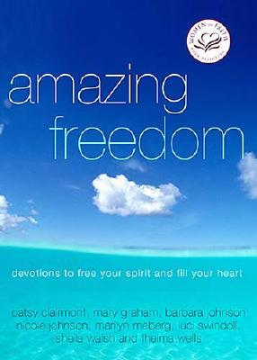 Image for Amazing Freedom: Devotions to Free Your Spirit and Fill Your Heart (Women of Faith)