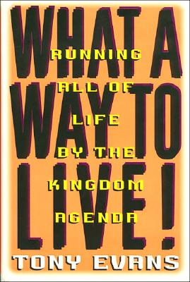 Image for What a Way to Live: Running All of Life by the Kingdom Agenda