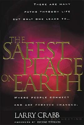 Image for The Safest Place On Earth: Where People Connect And Are Forever Changed
