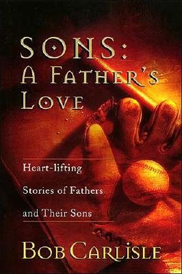 Image for Sons: A Father's Love (Heart-lifting Stories of Fathers and Their Sons)