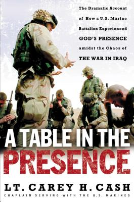 Image for A Table in the Presence: The Dramatic Account of How a U.S. Marine Battalion Experienced God's Presence Amidst the Chaos of the War in Iraq