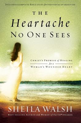 Image for The Heartache No One Sees: Real Healing for a Woman's Wounded Heart