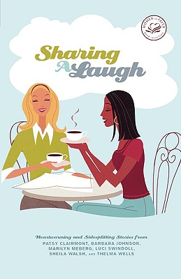 Image for Sharing a Laugh: Heartwarming and Sidesplitting Stories from Patsy Clairmont, Barbara Johnson, Nicole Johnson, Marilyn Meberg, Luci Swindoll, Sheila Walsh, and Thelma Wells