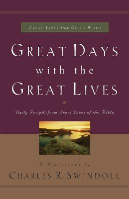 Great Days with the Great Lives: Daily Insight from Great Lives of the Bible (Great Lives from God's Word), Charles R. Swindoll
