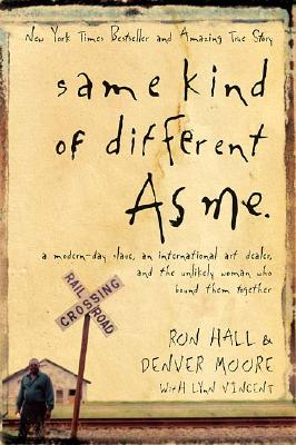 Same Kind of Different As Me: A Modern-Day Slave, an International Art Dealer, and the Unlikely Woman Who Bound Them Together, RON HALL, DENVER MOORE